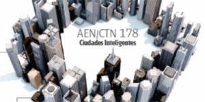 La normalización como apoyo al despliegue de las ciudades inteligentes en España – Actividad del Comité Técnico de normalización AEN/CTN 178