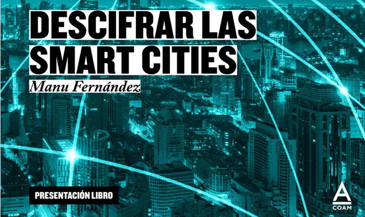 El COAM presenta la obra de Manu Fernández sobre Ciudades Inteligentes el viernes 18 de noviembre en Madrid