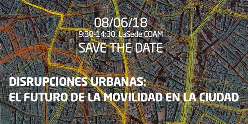 """La jornada """"Disrupciones Urbanas: el futuro de la movilidad en la ciudad"""" está organizada por la Asociación Sostenibilidad y Arquitectura, es gratuita y se desarrollará en el COAM de 9:30 a 14:30 horas."""
