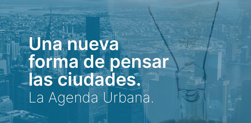 cartel Una nueva forma de pensar las ciudades. La Agenda Urbana