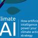 La inteligencia artificial ayudará a las organizaciones en su estrategia de acción climática