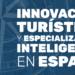 Nuevo informe sobre innovación turística y especialización inteligente en España