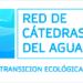 La Red de Cátedras del Agua contribuirá a la transición ecológica mediante soluciones innovadoras